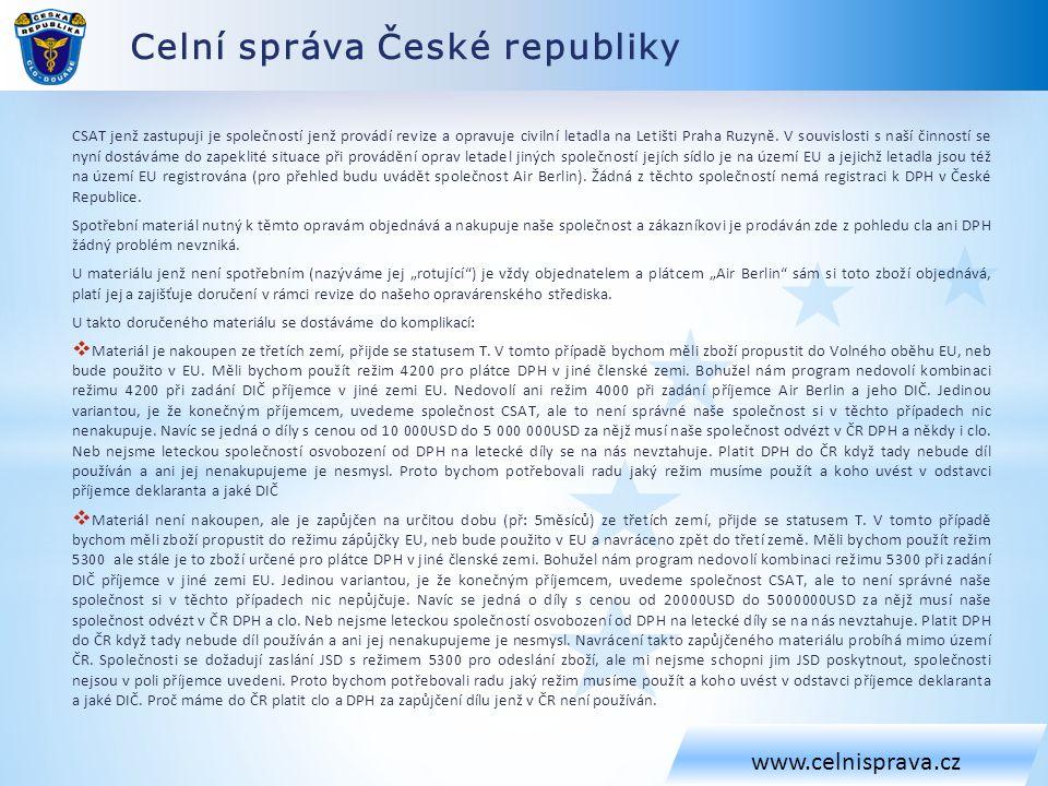 Celní správa České republiky www.celnisprava.cz CSAT jenž zastupuji je společností jenž provádí revize a opravuje civilní letadla na Letišti Praha Ruz