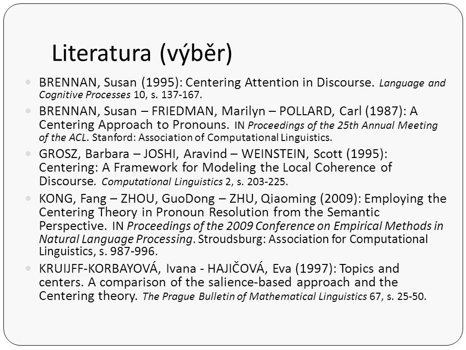 Literatura (výběr) BRENNAN, Susan (1995): Centering Attention in Discourse.
