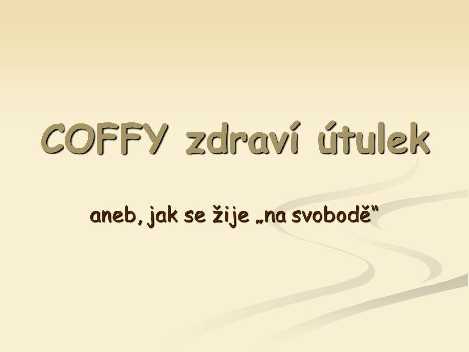 """COFFY zdraví útulek aneb, jak se žije """"na svobodě"""