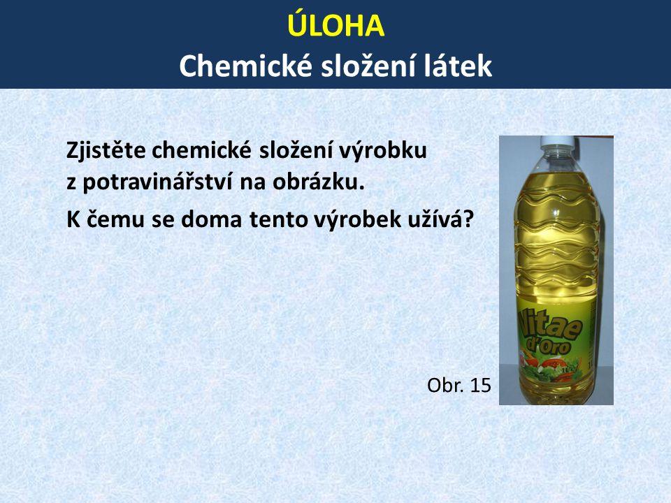 ÚLOHA Chemické složení látek Zjistěte chemické složení výrobku z potravinářství na obrázku. K čemu se doma tento výrobek užívá? Obr. 15