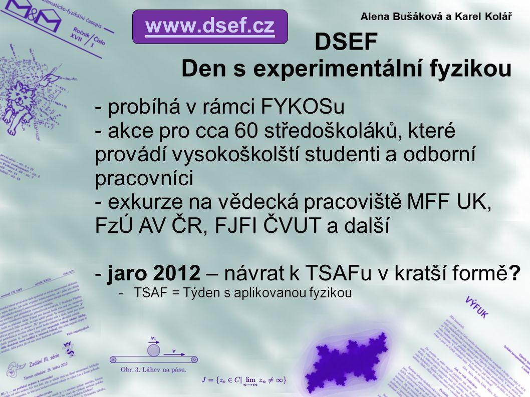 DSEF Den s experimentální fyzikou Alena Bušáková a Karel Kolář - probíhá v rámci FYKOSu - akce pro cca 60 středoškoláků, které provádí vysokoškolští s
