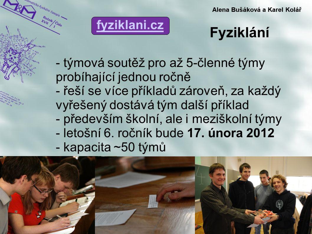 Fyziklání Alena Bušáková a Karel Kolář - týmová soutěž pro až 5-členné týmy probíhající jednou ročně - řeší se více příkladů zároveň, za každý vyřešen