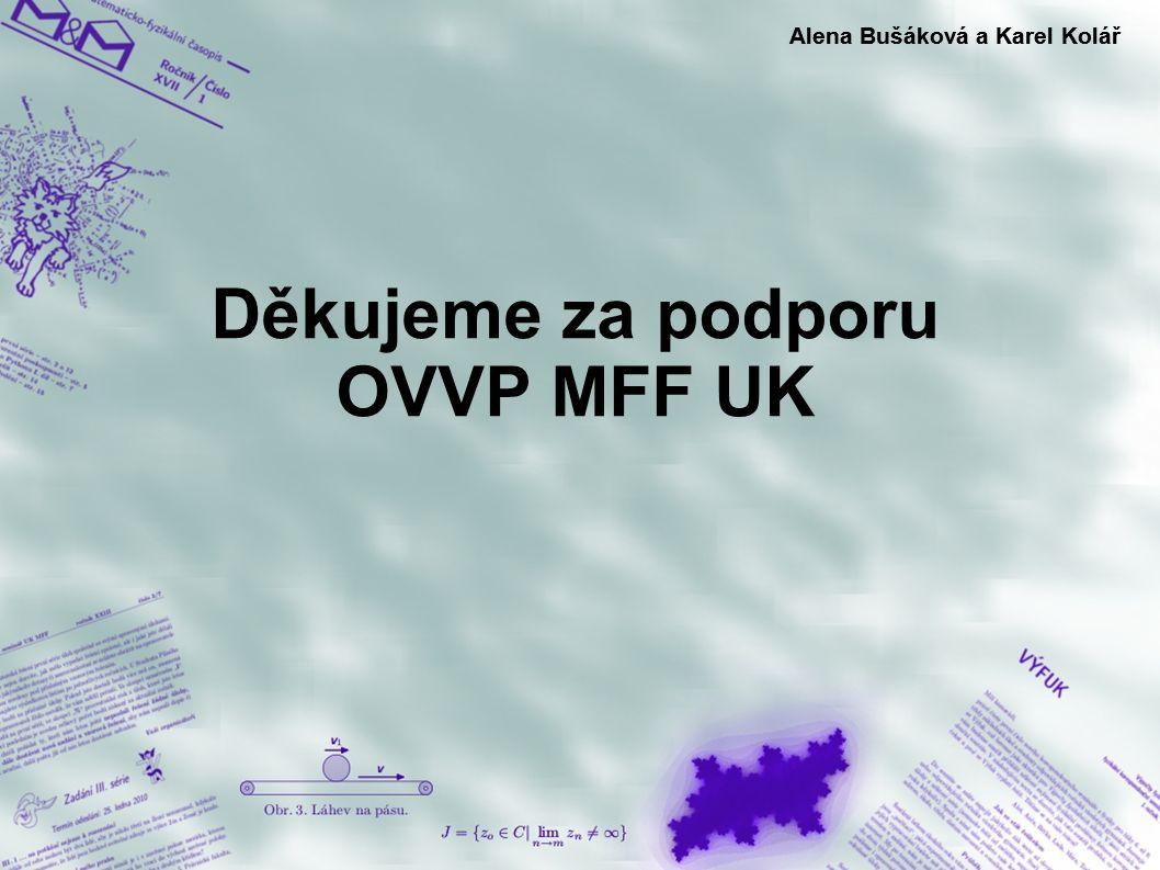 Děkujeme za podporu OVVP MFF UK Alena Bušáková a Karel Kolář
