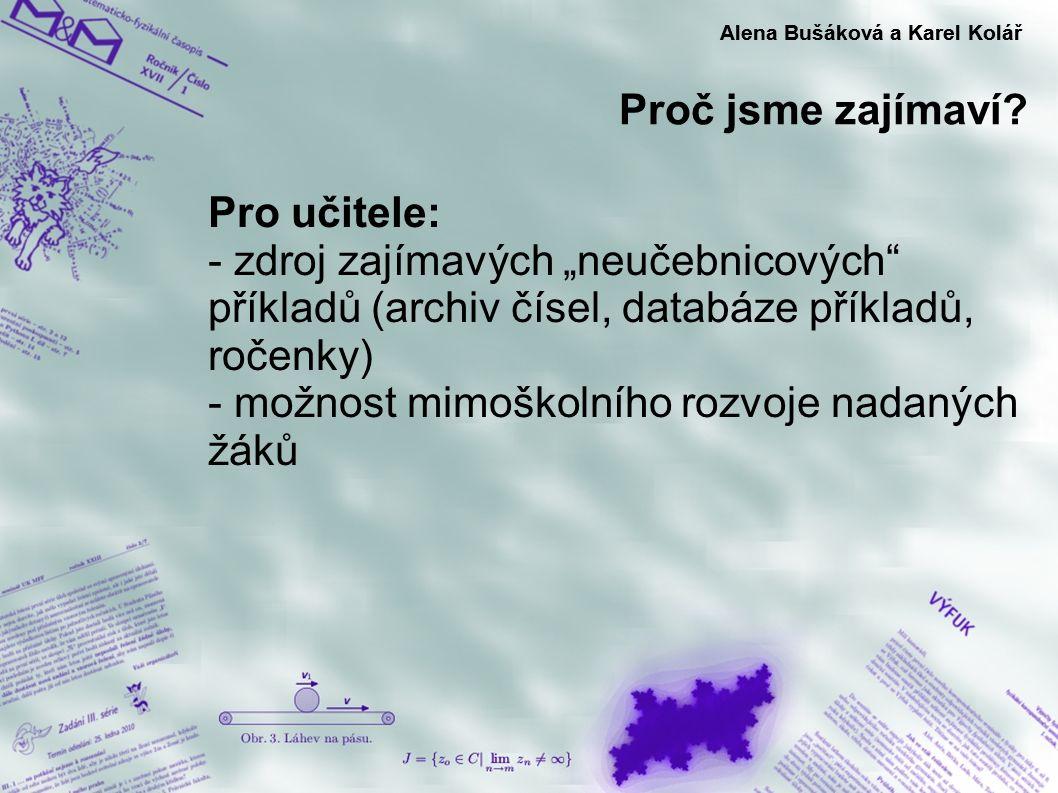 """Proč jsme zajímaví? Alena Bušáková a Karel Kolář Pro učitele: - zdroj zajímavých """"neučebnicových"""" příkladů (archiv čísel, databáze příkladů, ročenky)"""
