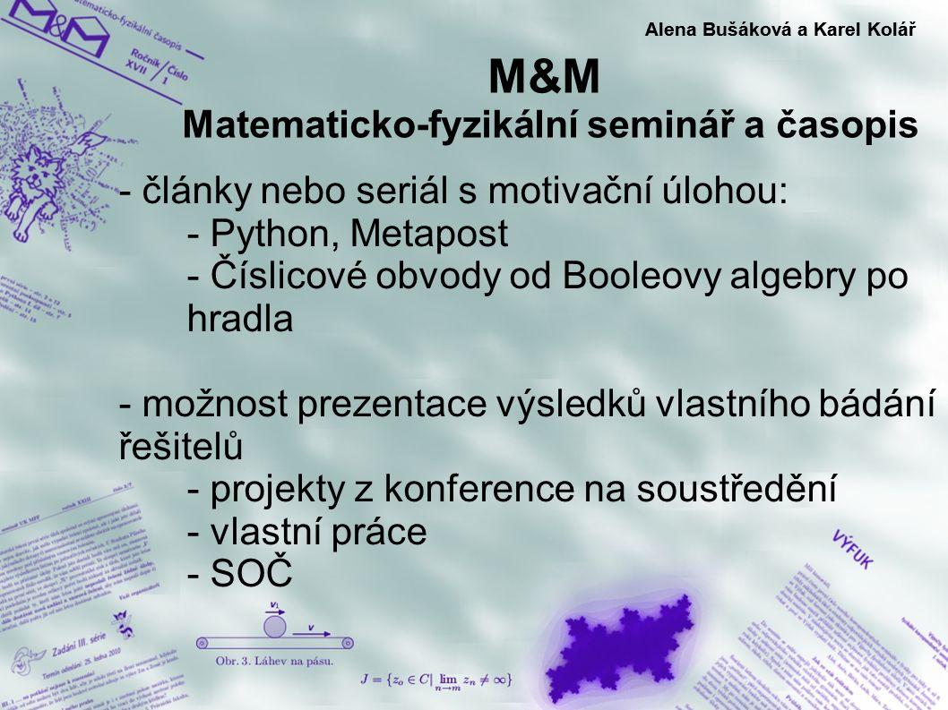 M&M Matematicko-fyzikální seminář a časopis Alena Bušáková a Karel Kolář - články nebo seriál s motivační úlohou: - Python, Metapost - Číslicové obvod