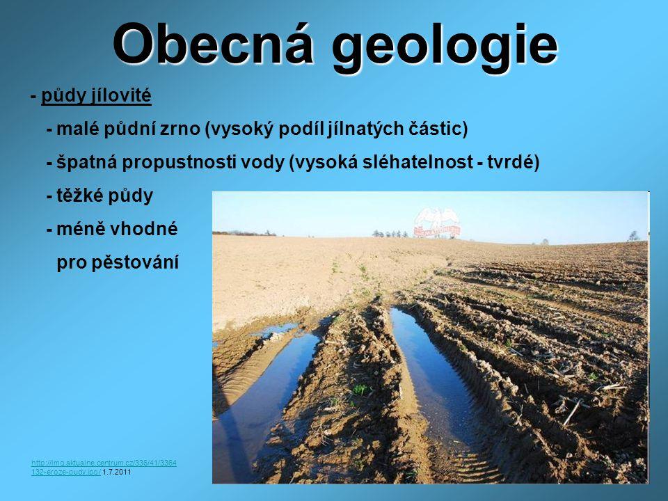 Obecná geologie - půdy jílovité - malé půdní zrno (vysoký podíl jílnatých částic) - špatná propustnosti vody (vysoká sléhatelnost - tvrdé) - těžké půdy - méně vhodné pro pěstování http://img.aktualne.centrum.cz/336/41/3364 132-eroze-pudy.jpg /http://img.aktualne.centrum.cz/336/41/3364 132-eroze-pudy.jpg / 1.7.2011