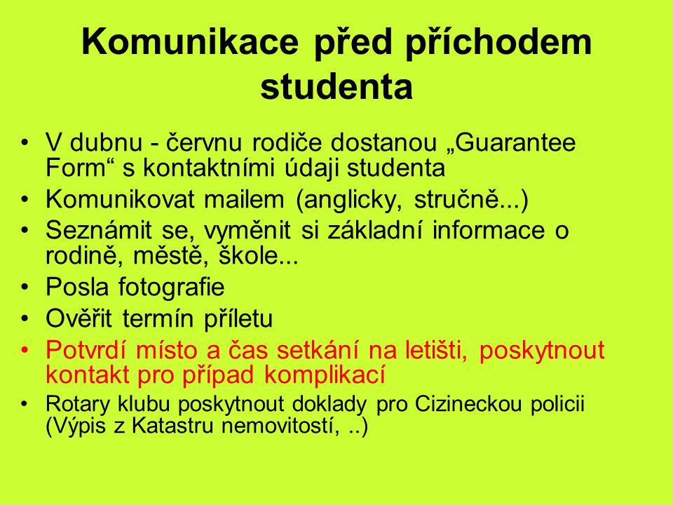 """Komunikace před příchodem studenta V dubnu - červnu rodiče dostanou """"Guarantee Form"""" s kontaktními údaji studenta Komunikovat mailem (anglicky, stručn"""