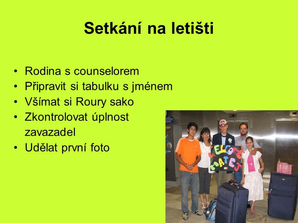 Setkání na letišti Rodina s counselorem Připravit si tabulku s jménem Všímat si Roury sako Zkontrolovat úplnost zavazadel Udělat první foto