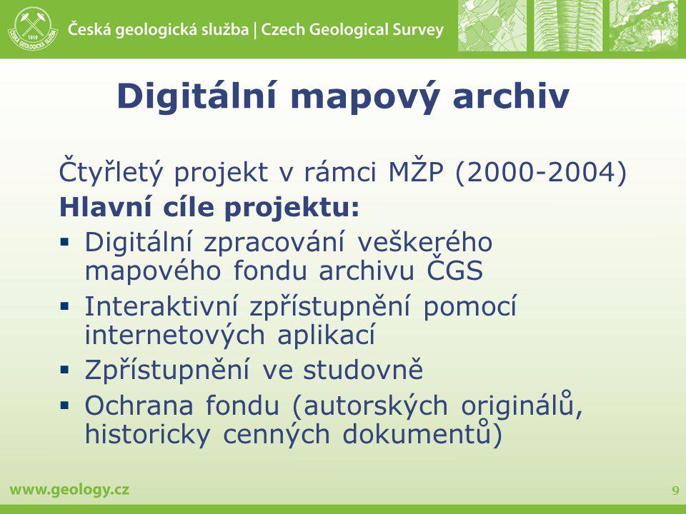 9 Digitální mapový archiv Čtyřletý projekt v rámci MŽP (2000-2004) Hlavní cíle projektu:  Digitální zpracování veškerého mapového fondu archivu ČGS 