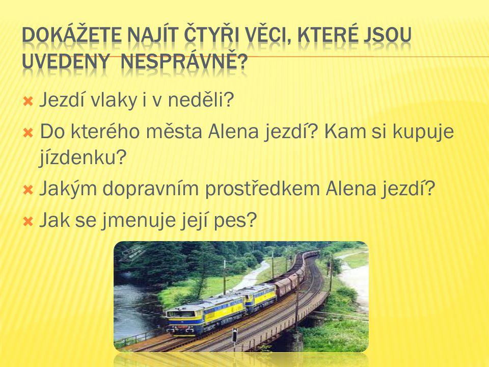  Jezdí vlaky i v neděli.  Do kterého města Alena jezdí.
