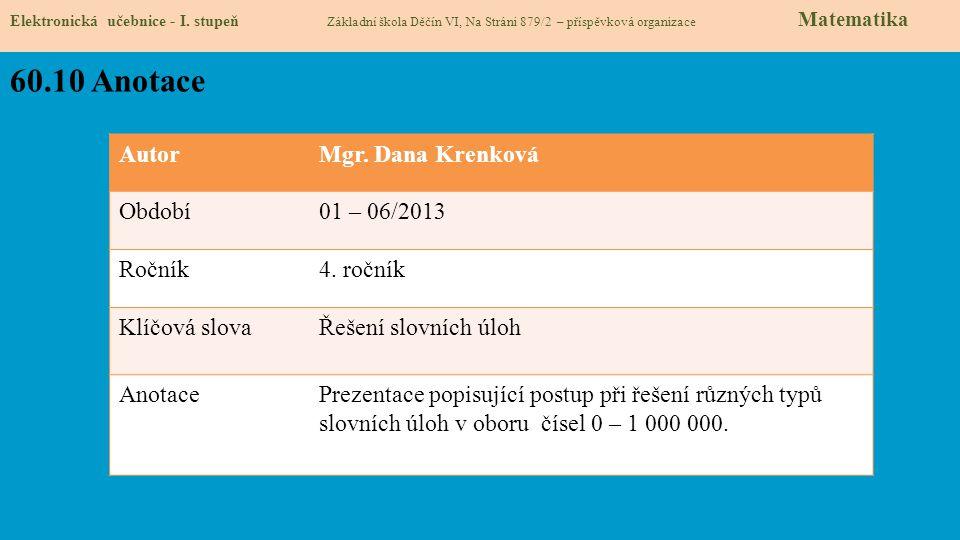 Elektronická učebnice - I. stupeň Základní škola Děčín VI, Na Stráni 879/2 – příspěvková organizace Matematika 60.10 Anotace AutorMgr. Dana Krenková O