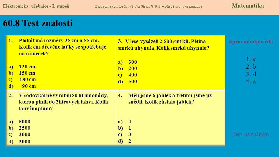 60.8 Test znalostí Správné odpovědi: 1.c 2.b 3.d 4.a Test na známku Elektronická učebnice - I. stupeň Základní škola Děčín VI, Na Stráni 879/2 – přísp