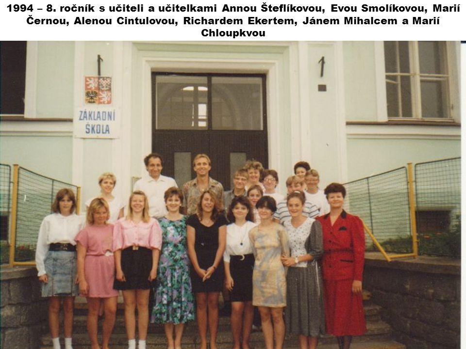 1994 – 8. ročník s učiteli a učitelkami Annou Šteflíkovou, Evou Smolíkovou, Marií Černou, Alenou Cintulovou, Richardem Ekertem, Jánem Mihalcem a Marií
