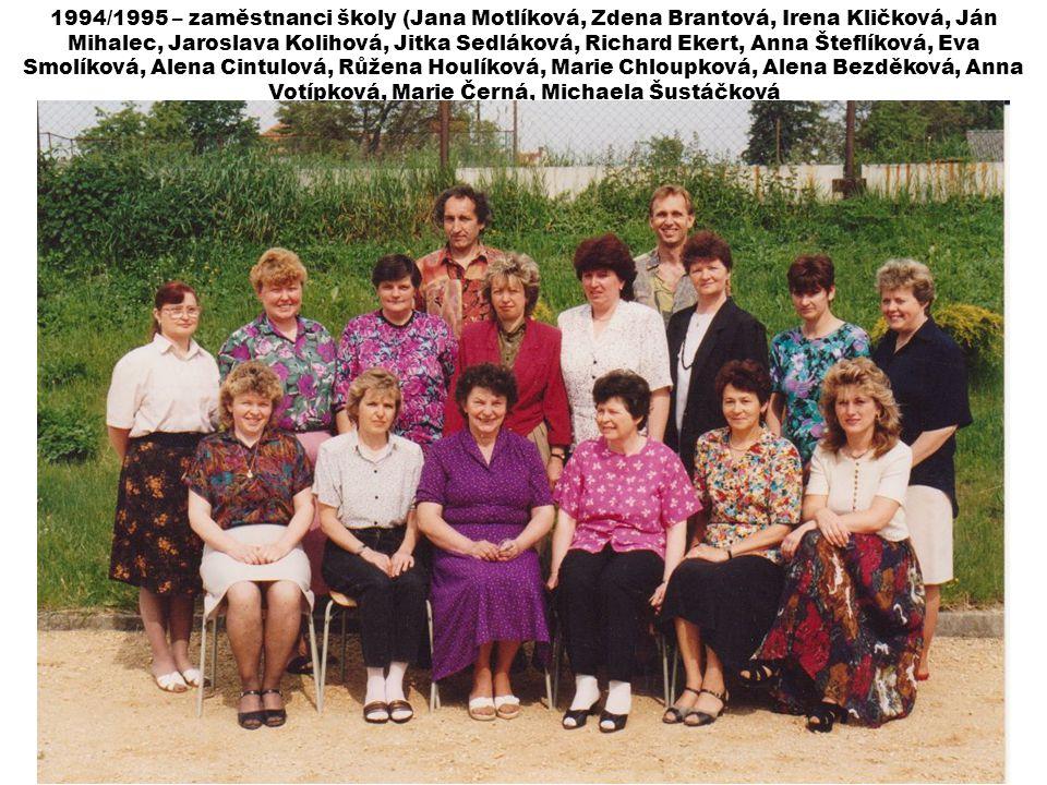 1994/1995 – zaměstnanci školy (Jana Motlíková, Zdena Brantová, Irena Kličková, Ján Mihalec, Jaroslava Kolihová, Jitka Sedláková, Richard Ekert, Anna Š