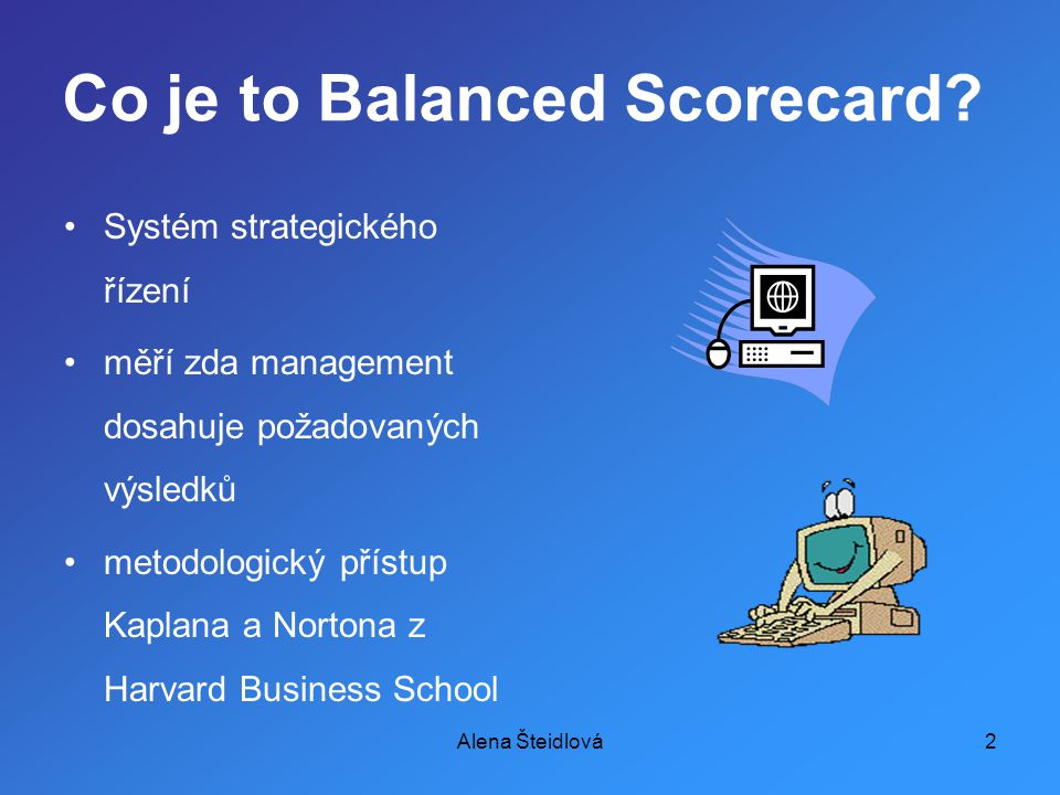 Alena Šteidlová2 Co je to Balanced Scorecard.