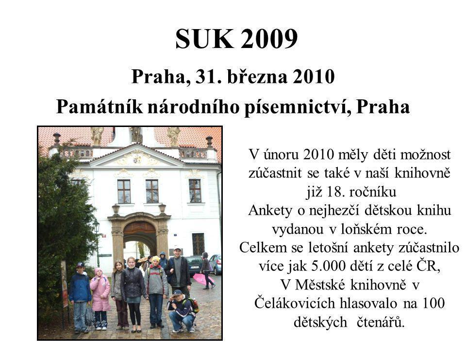 SUK 2009 Praha, 31. března 2010 Památník národního písemnictví, Praha V únoru 2010 měly děti možnost zúčastnit se také v naší knihovně již 18. ročníku