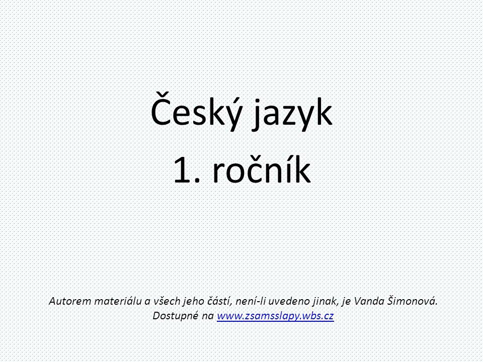 Autorem materiálu a všech jeho částí, není-li uvedeno jinak, je Vanda Šimonová. Dostupné na www.zsamsslapy.wbs.czwww.zsamsslapy.wbs.cz Český jazyk 1.