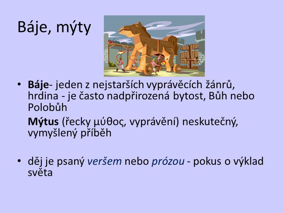 Báje, mýty Báje- jeden z nejstarších vyprávěcích žánrů, hrdina - je často nadpřirozená bytost, Bůh nebo Polobůh Mýtus (řecky μύθος, vyprávění) neskute