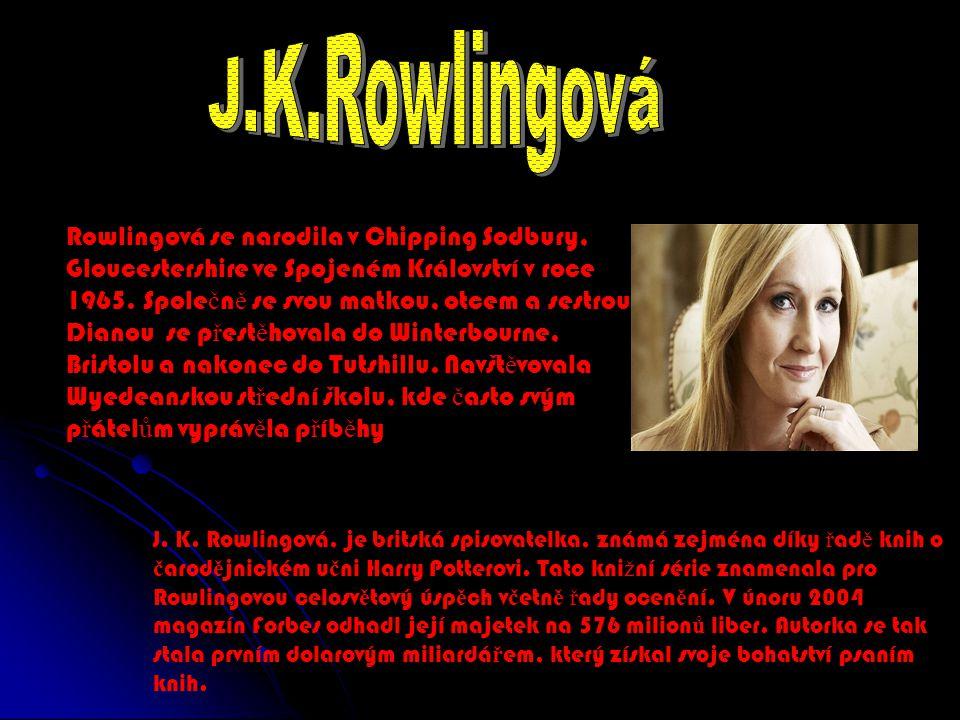J. K. Rowlingová, je britská spisovatelka, známá zejména díky ř ad ě knih o č arod ě jnickém u č ni Harry Potterovi. Tato kni ž ní série znamenala pro