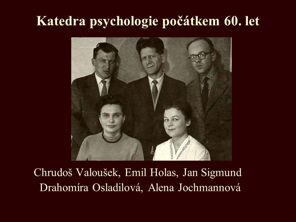 Katedra psychologie počátkem 60. let Chrudoš Valoušek, Emil Holas, Jan Sigmund Drahomíra Osladilová, Alena Jochmannová