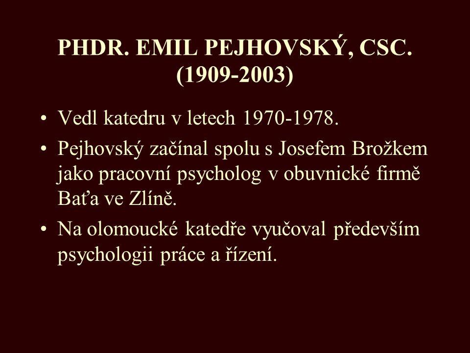 PHDR. EMIL PEJHOVSKÝ, CSC. (1909-2003) Vedl katedru v letech 1970-1978. Pejhovský začínal spolu s Josefem Brožkem jako pracovní psycholog v obuvnické