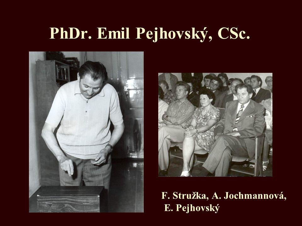 PhDr. Emil Pejhovský, CSc. F. Stružka, A. Jochmannová, E. Pejhovský