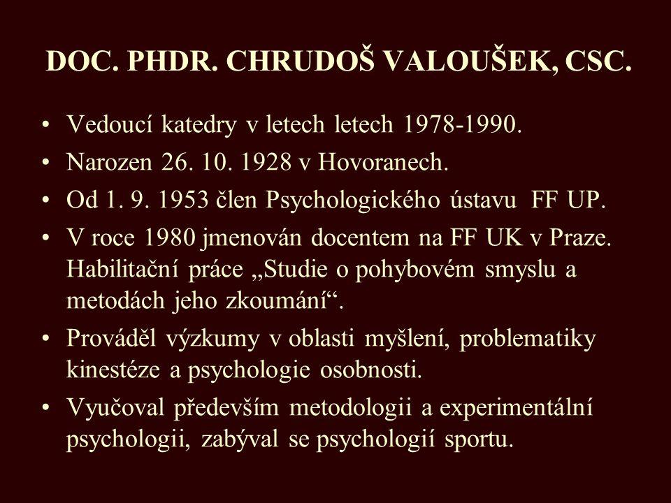 DOC. PHDR. CHRUDOŠ VALOUŠEK, CSC.  Vedoucí katedry v letech letech 1978-1990. Narozen 26. 10. 1928 v Hovoranech. Od 1. 9. 1953 člen Psychologického ú