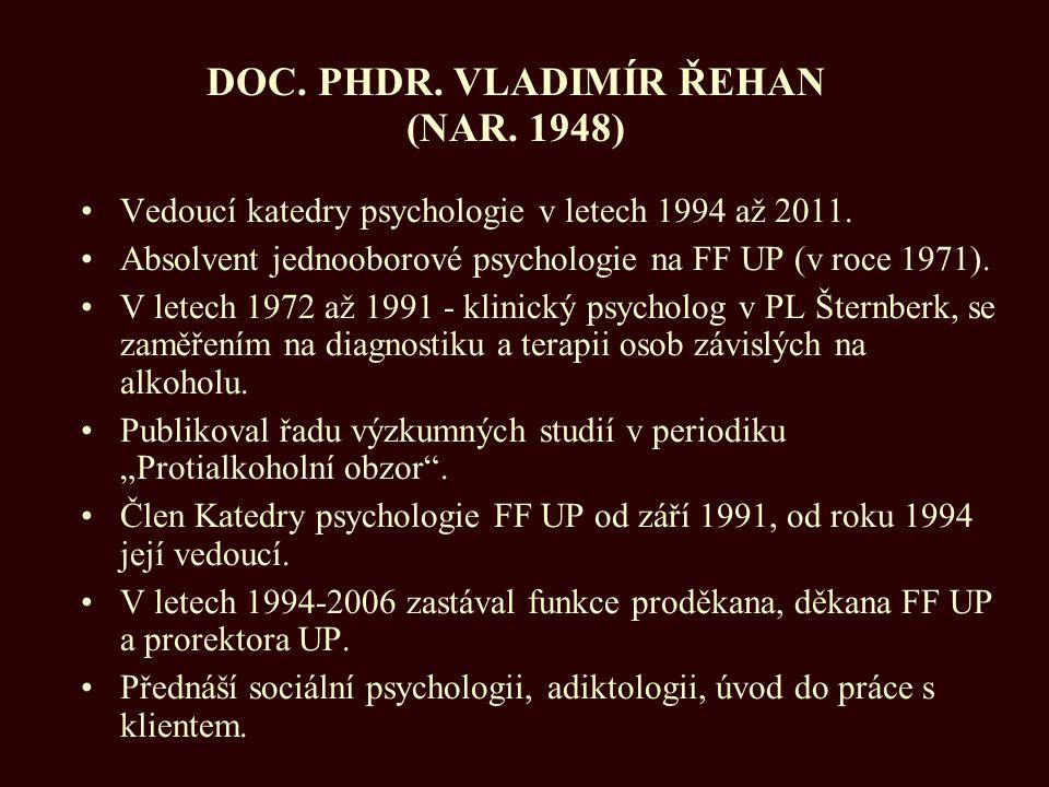 DOC. PHDR. VLADIMÍR ŘEHAN (NAR. 1948) Vedoucí katedry psychologie v letech 1994 až 2011. Absolvent jednooborové psychologie na FF UP (v roce 1971). V