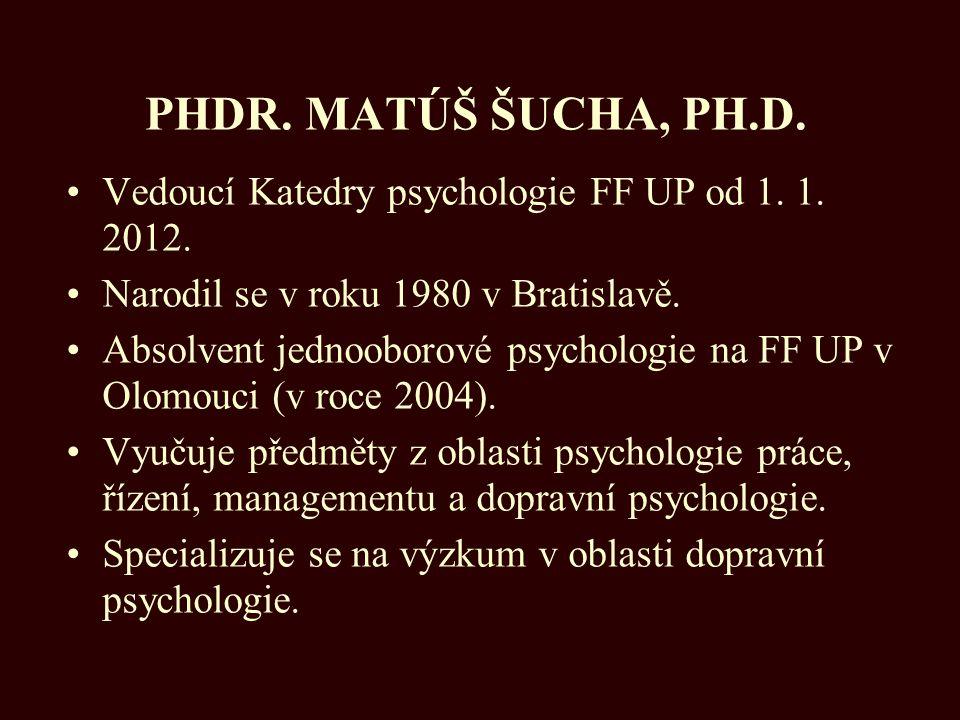 PHDR. MATÚŠ ŠUCHA, PH.D. Vedoucí Katedry psychologie FF UP od 1. 1. 2012. Narodil se v roku 1980 v Bratislavě. Absolvent jednooborové psychologie na F