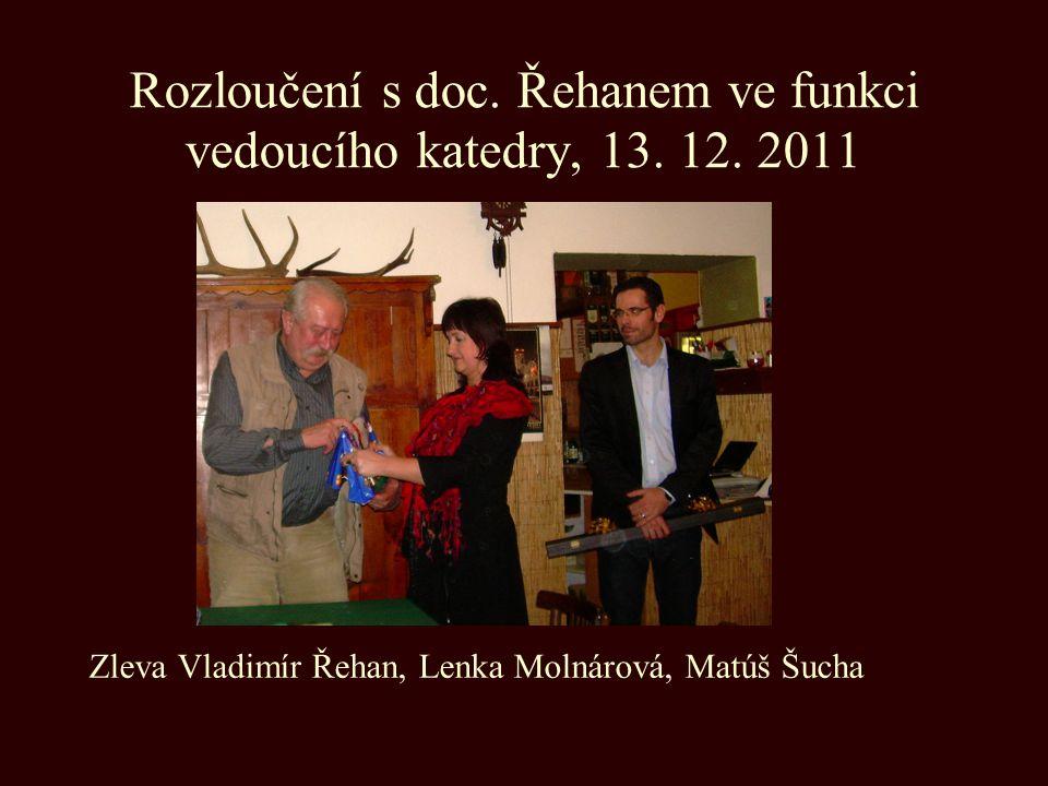Rozloučení s doc. Řehanem ve funkci vedoucího katedry, 13. 12. 2011 Zleva Vladimír Řehan, Lenka Molnárová, Matúš Šucha