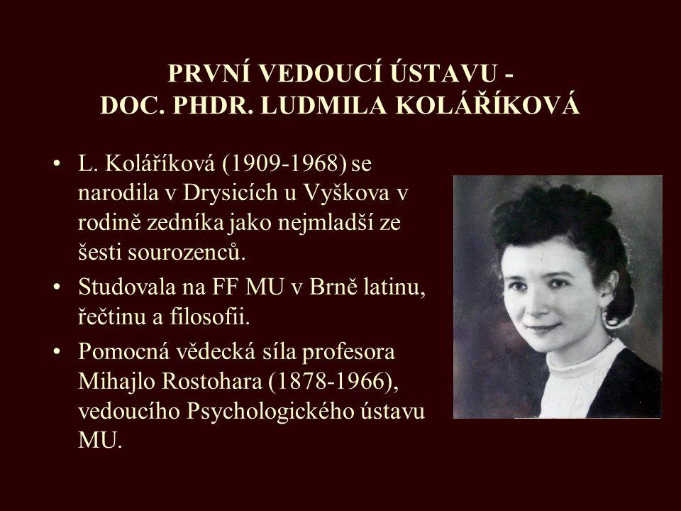 PRVNÍ VEDOUCÍ ÚSTAVU - DOC. PHDR. LUDMILA KOLÁŘÍKOVÁ L. Koláříková (1909-1968) se narodila v Drysicích u Vyškova v rodině zedníka jako nejmladší ze še