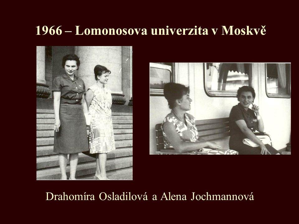1966 – Lomonosova univerzita v Moskvě Drahomíra Osladilová a Alena Jochmannová