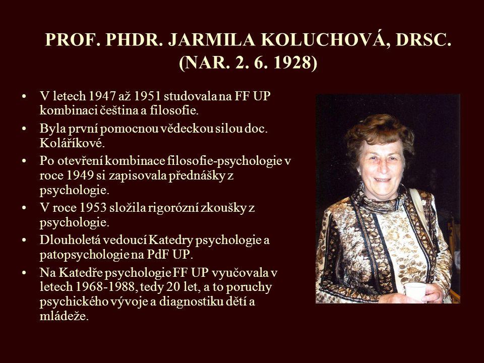 PROF. PHDR. JARMILA KOLUCHOVÁ, DRSC. (NAR. 2. 6. 1928) V letech 1947 až 1951 studovala na FF UP kombinaci čeština a filosofie. Byla první pomocnou věd