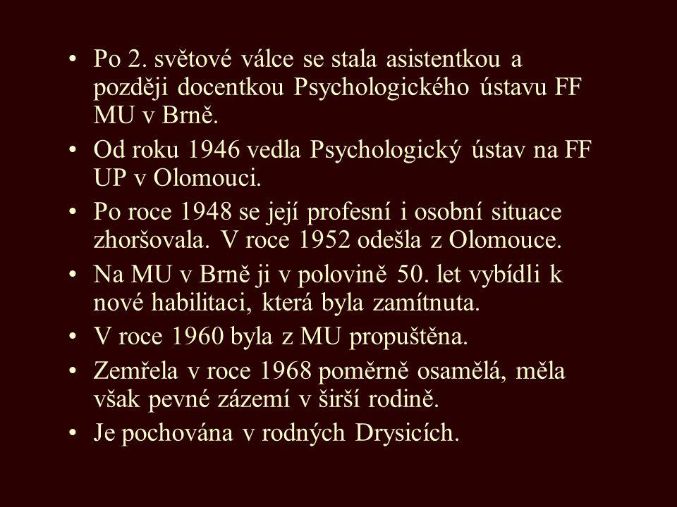 Po 2. světové válce se stala asistentkou a později docentkou Psychologického ústavu FF MU v Brně. Od roku 1946 vedla Psychologický ústav na FF UP v Ol