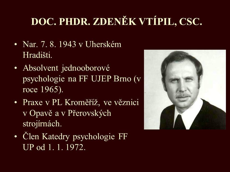 DOC. PHDR. ZDENĚK VTÍPIL, CSC. Nar. 7. 8. 1943 v Uherském Hradišti. Absolvent jednooborové psychologie na FF UJEP Brno (v roce 1965). Praxe v PL Kromě