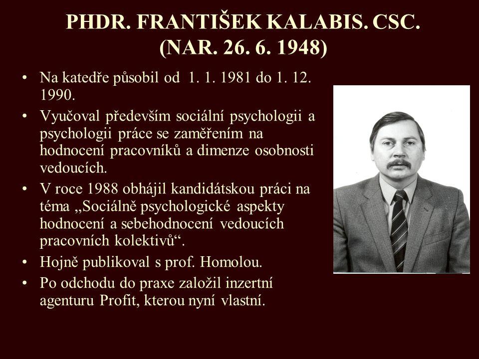 PHDR. FRANTIŠEK KALABIS. CSC. (NAR. 26. 6. 1948) Na katedře působil od 1. 1. 1981 do 1. 12. 1990. Vyučoval především sociální psychologii a psychologi