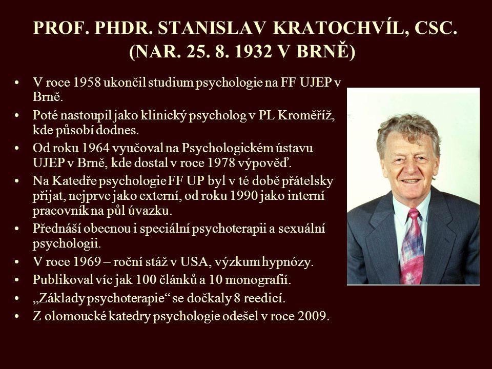 PROF. PHDR. STANISLAV KRATOCHVÍL, CSC. (NAR. 25. 8. 1932 V BRNĚ) V roce 1958 ukončil studium psychologie na FF UJEP v Brně. Poté nastoupil jako klinic
