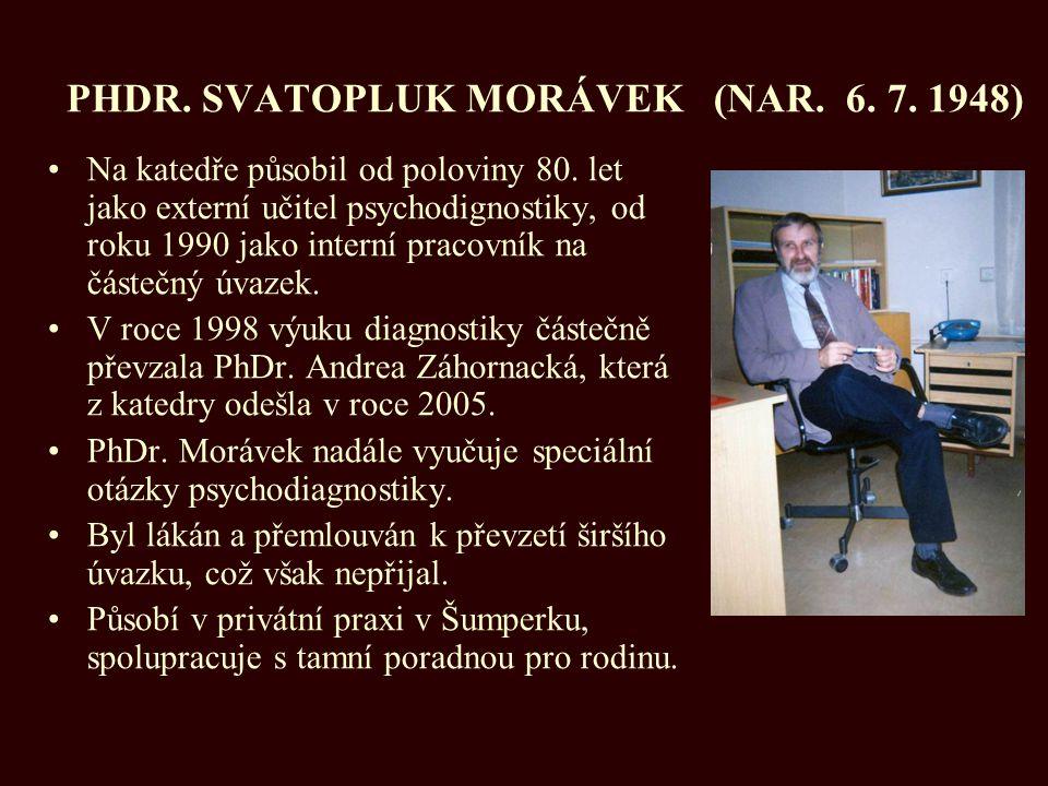 PHDR. SVATOPLUK MORÁVEK (NAR. 6. 7. 1948) Na katedře působil od poloviny 80. let jako externí učitel psychodignostiky, od roku 1990 jako interní prac