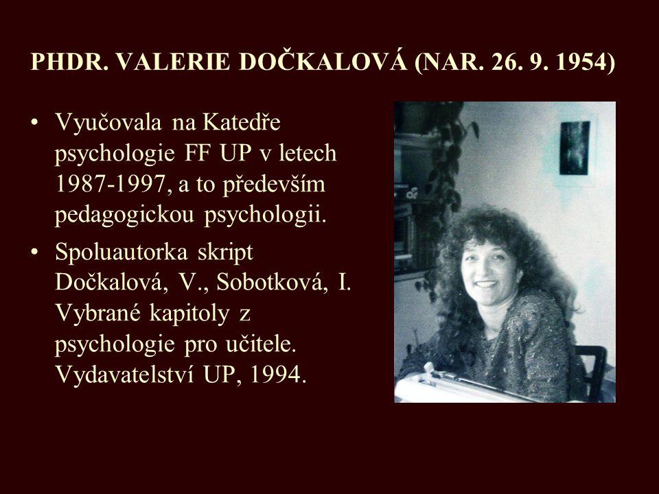 PHDR. VALERIE DOČKALOVÁ (NAR. 26. 9. 1954) Vyučovala na Katedře psychologie FF UP v letech 1987-1997, a to především pedagogickou psychologii. Spoluau