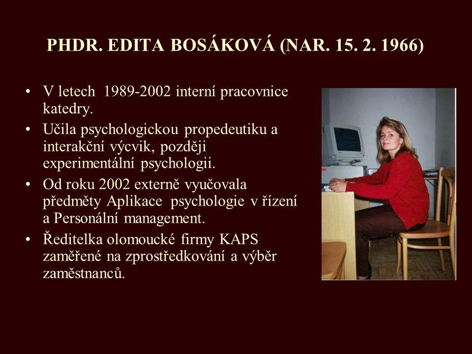 PHDR. EDITA BOSÁKOVÁ (NAR. 15. 2. 1966) V letech 1989-2002 interní pracovnice katedry. Učila psychologickou propedeutiku a interakční výcvik, později