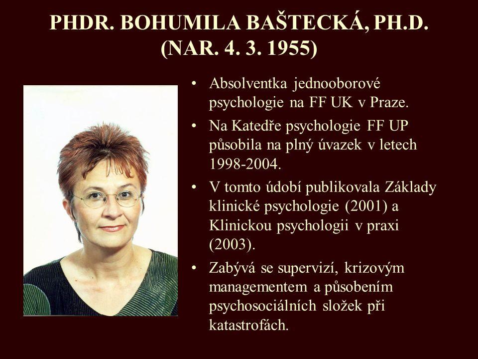 PHDR. BOHUMILA BAŠTECKÁ, PH.D. (NAR. 4. 3. 1955) Absolventka jednooborové psychologie na FF UK v Praze. Na Katedře psychologie FF UP působila na plný