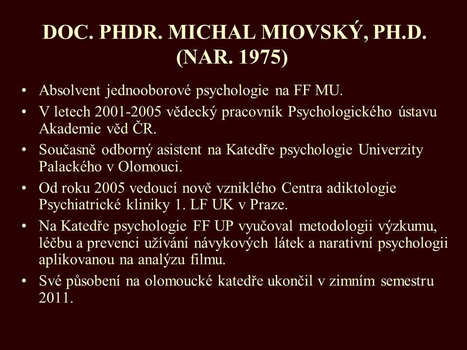 DOC. PHDR. MICHAL MIOVSKÝ, PH.D. (NAR. 1975) Absolvent jednooborové psychologie na FF MU. V letech 2001-2005 vědecký pracovník Psychologického ústavu