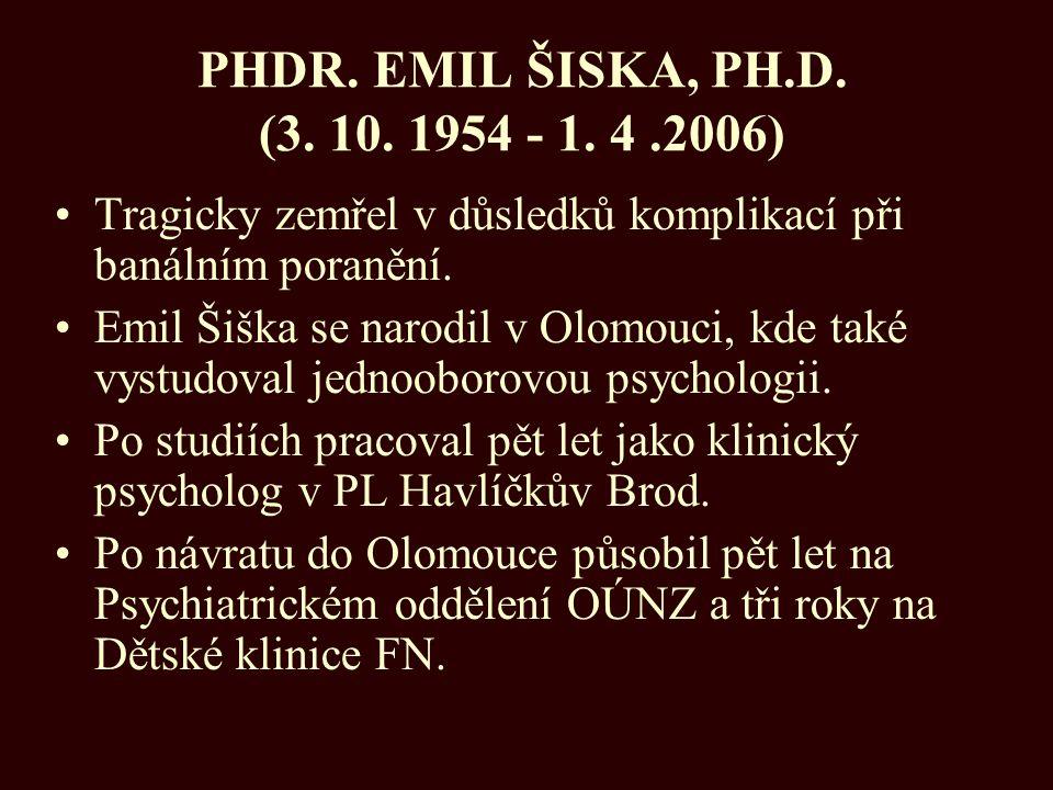 PHDR. EMIL ŠISKA, PH.D. (3. 10. 1954 - 1. 4.2006) Tragicky zemřel v důsledků komplikací při banálním poranění. Emil Šiška se narodil v Olomouci, kde