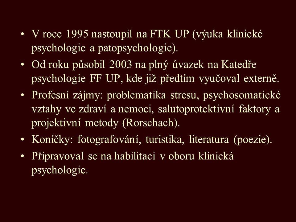 V roce 1995 nastoupil na FTK UP (výuka klinické psychologie a patopsychologie). Od roku působil 2003 na plný úvazek na Katedře psychologie FF UP, kde
