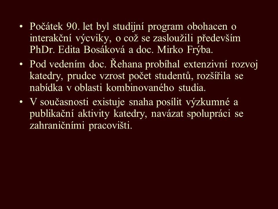 Počátek 90. let byl studijní program obohacen o interakční výcviky, o což se zasloužili především PhDr. Edita Bosáková a doc. Mirko Frýba. Pod vedením