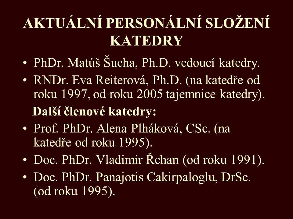 AKTUÁLNÍ PERSONÁLNÍ SLOŽENÍ KATEDRY PhDr. Matúš Šucha, Ph.D. vedoucí katedry. RNDr. Eva Reiterová, Ph.D. (na katedře od roku 1997, od roku 2005 tajemn