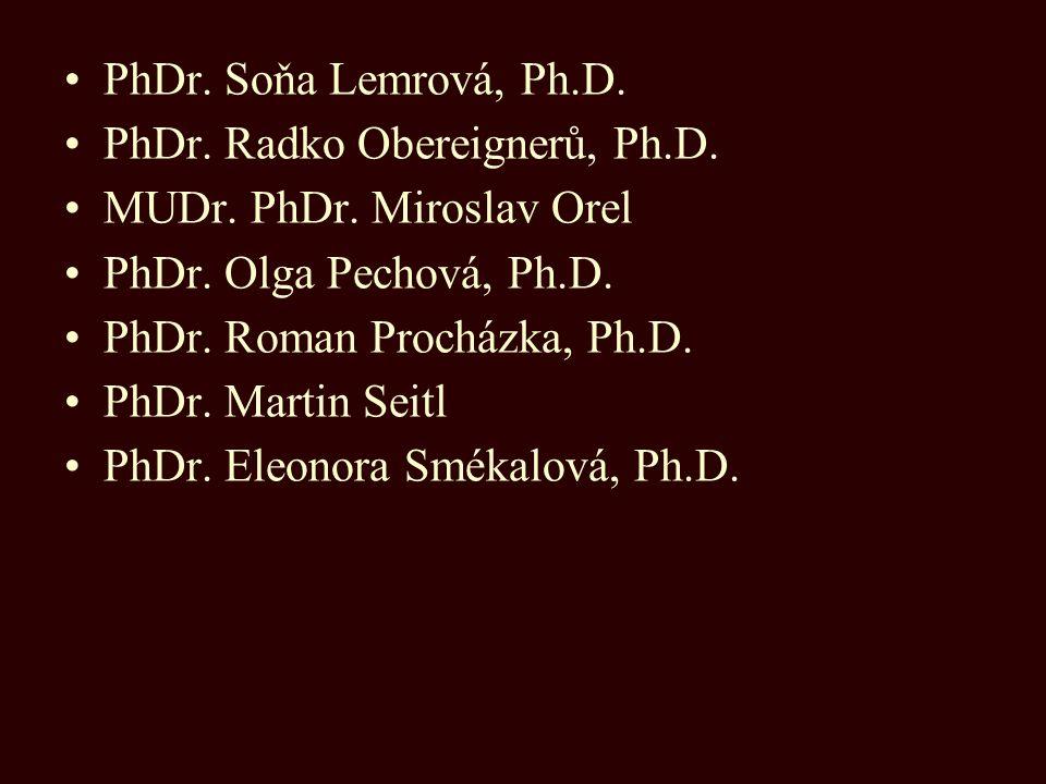 PhDr. Soňa Lemrová, Ph.D. PhDr. Radko Obereignerů, Ph.D. MUDr. PhDr. Miroslav Orel PhDr. Olga Pechová, Ph.D. PhDr. Roman Procházka, Ph.D. PhDr. Martin