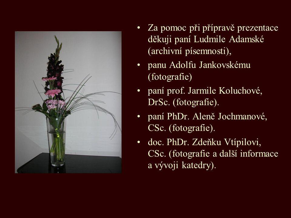 Za pomoc při přípravě prezentace děkuji paní Ludmile Adamské (archivní písemnosti), panu Adolfu Jankovskému (fotografie) paní prof. Jarmile Koluchové