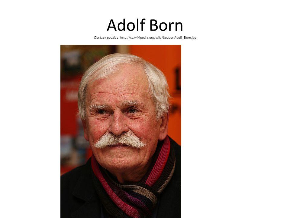 Adolf Born Obrázek použit z: http://cs.wikipedia.org/wiki/Soubor:Adolf_Born.jpg