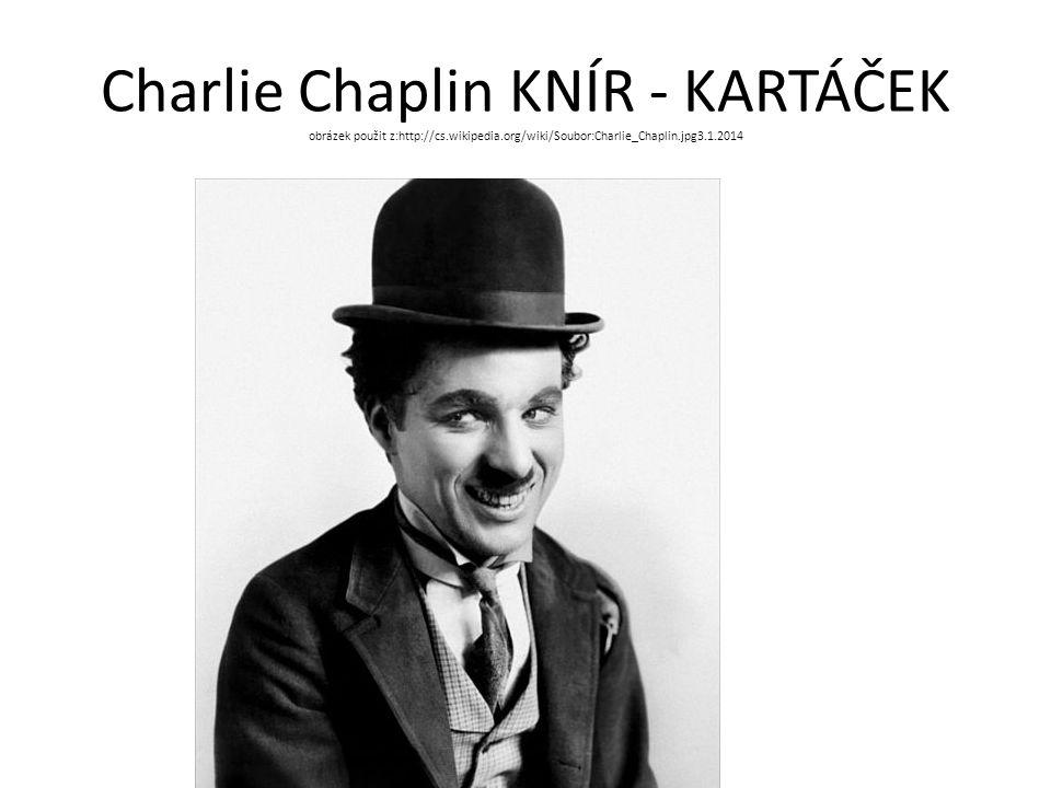 Charlie Chaplin KNÍR - KARTÁČEK obrázek použit z:http://cs.wikipedia.org/wiki/Soubor:Charlie_Chaplin.jpg3.1.2014